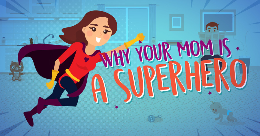 Why Your Mom Is A Superhero